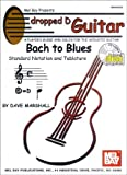 Mel Bay Dropped D Guitar: Bach to Blues--A Players Guide and Solos for the Acoustic Guitar