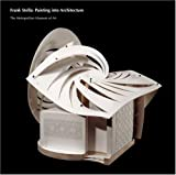 Frank Stella:Painting into Architecture (Metropolitan Museum of Art Publications)