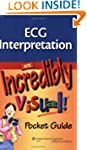 ECG Interpretation: An Incredibly Vis...