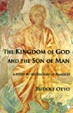 The Kingdom of God and the Son of Man: A Study in the History of Religion (0227173104) by Otto, Rudolf