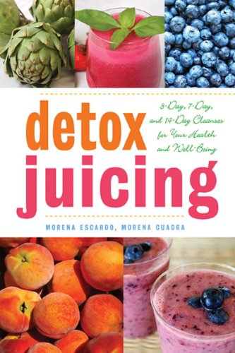 Detox Juicing: 3-Day, 7-Day, and 14-Day Cleanses for Your Health and Well-Being by Morena Escardo, Morena Cuadra