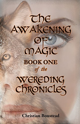 Book: The Awakening of Magic, Book One of the Wereding Chronicles by Christian Boustead