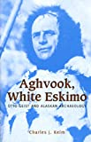 img - for Aghvook, White Eskimo: Otto Geist and Alaskan Archaeology book / textbook / text book