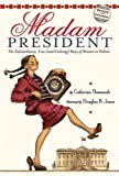 img - for MADAM PRESIDENT: THE EXTRAORDINARY, TRUE (AND EVOLVING) STORY OF WOMEN IN POLITICS (REVISED, UPDATED) by Thimmesh, Catherine ( Author ) on Feb-01-2008[ Paperback ] book / textbook / text book
