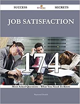 Job Satisfaction 174 Success Secrets: 174 Most Asked Questions On Job Satisfaction - What You Need To Know