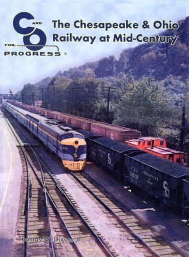 The Chesapeake & Ohio Railway at Mid-Century (C and O for Progress)