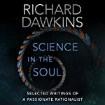 Science in the Soul: Selected Writings of a Passionate Rationalist | Richard Dawkins