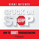 Stuck on Stop: How to Quit Procrastinating | Vicki Hitzges