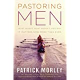 Pastoring Men: What Works, What Doesn't, and WhyIt Matters Now More Than Everby Patrick Morley