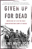 Given Up For Dead: American GIs in the Nazi Concentration Camp at Berga Paperback March 28, 2006