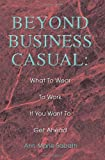 img - for Beyond Business Casual: What To Wear To Work If You Want To Get Ahead book / textbook / text book