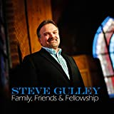 Family Friends & Fellowship Steve Gulley