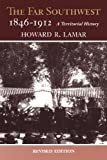 The Far Southwest, 1846-1912: A Territorial History (Revised Edition)