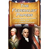 The Federalist Papers: Alexander Hamilton, James Madison, and John Jay's Essays on the United States Constitution, Aka the New Constitution ~ John Jay