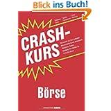 Crashkurs Börse: Wie kommt ein Kurs zustande? Wie beurteile ich ein Investment? Geschichte, Fakten, Strategie:...