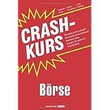 """Crashkurs B�rse: Wie kommt ein Kurs zustande? Wie beurteile ich ein Investment? Geschichte, Fakten, Strategie: Hier werden Sie fit f�r die B�rse!von """"Sebastian Grebe"""""""
