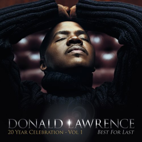 Donald Lawrence-Best For Last 20 Year Celebration Vol. 1-CD-FLAC-2013-PERFECT Download