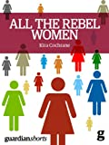 img - for All the Rebel Women: The rise of the fourth wave of feminism (Guardian Shorts) book / textbook / text book