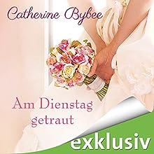 Am Dienstag getraut (Eine Braut für jeden Tag 5) Hörbuch von Catherine Bybee Gesprochen von: Uschi Hugo