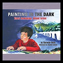 Painting in the Dark: Esref Armagan, Blind Artist Audiobook by Rachelle Burk Narrated by Bronson Pinchot, Katherine Kellgren