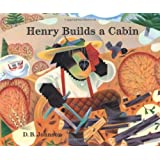 Henry Builds a Cabin ~ D. B. Johnson