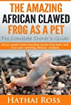 Clawed Frogs: The Amazing African Cla...