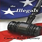 The Illegals: A Carson Reno Mystery, Book 8 (       UNABRIDGED) by Gerald W. Darnell Narrated by Robert King Ross