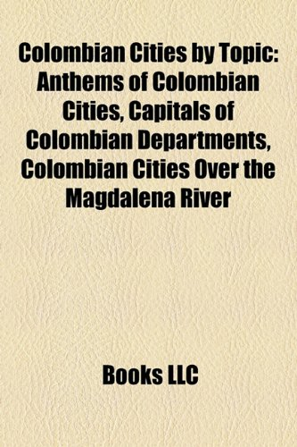 Colombian Cities by Topic: Anthems of Colombian Cities, Capitals of Colombian Departments, Colombian Cities Over the Magdalena River