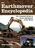 img - for The Earthmover Encyclopedia: The Complete Guide to Heavy Equipment of the World by Keith Haddock (Jun 15 2007) book / textbook / text book