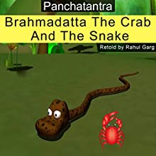 Brahmadatta, the Crab and the Snake Audiobook by Rahul Garg Narrated by Rahul Garg