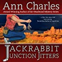 Jackrabbit Junction Jitters: Jackrabbit Junction Mystery Series, Volume 2 (       UNABRIDGED) by Ann Charles Narrated by Lisa Larsen