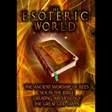 The Esoteric World (       UNABRIDGED) by Andrew Gough, Michael Ravy, Adam Stout, Yuri Leitch Narrated by Philip Gardiner