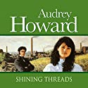 Shining Threads Audiobook by Audrey Howard Narrated by Carole Boyd