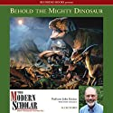 The Modern Scholar: Behold the Mighty Dinosaur (       UNABRIDGED) by John Kricher