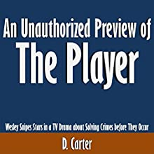 An Unauthorized Preview of The Player: Wesley Snipes Stars in a TV Drama About Solving Crimes Before They Occur (       UNABRIDGED) by D. Carter Narrated by Scott Clem