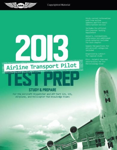 Airline Transport Pilot Test Prep 2013: Study & Prepare for the Aircraft Dispatcher and ATP Part 121, 135, Airplane and Helicopter FAA Knowledge Exams (Test Prep series) Picture