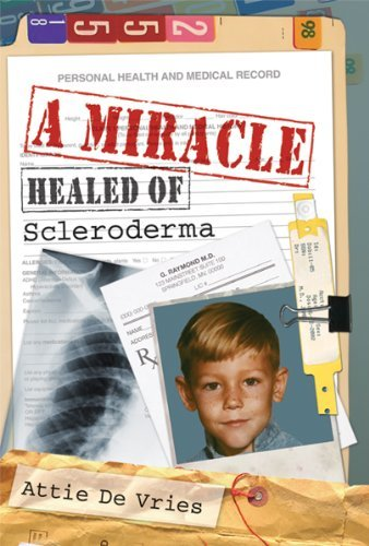 A Miracle: Healed of Scleroderma, by Attie De Vries