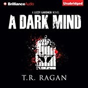 A Dark Mind: Lizzy Gardner, Book 3 | [T. R. Ragan]