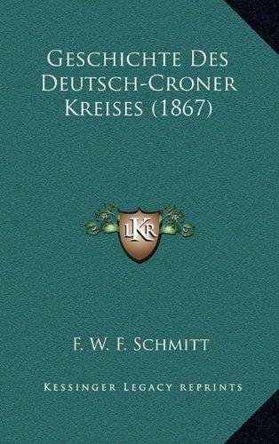 Geschichte Des Deutsch-Croner Kreises (1867)