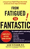 Jacob Teitelbaum From Fatigued to Fantastic: A Clinically Proven Program to Regain Vibrant Health and Overcome Chronic Fatigue and Fibromyalgia