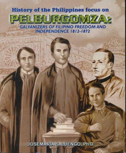 a-history-of-the-philippines-focus-on-pelburgomza-pelaez-burgos-gomez-zamora-the-galvanizers-of-fili