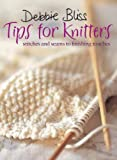 Debbie Bliss Tips for Knitters: Stitches and Seams to Finishing Touches