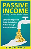 img - for PASSIVE INCOME: Develop A Passive Income Empire - Complete Beginners Guide To Building Riches Through Multiple Streams (Multiple Streams, Passive Income Riches, E-commerce Empire) book / textbook / text book