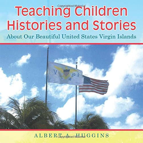 Teaching Children Histories And Stories: About Our Beautiful United States Virgin Islands