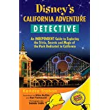 Disney's California Adventure Detective: An Independent Guide to Exploring the Trivia, Secrets and Magic of the Park Dedicated to California ~ Kendra Trahan