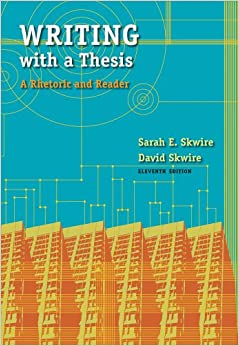 Skwire writing with a thesis 11th edition