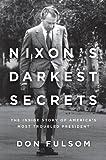Nixon's Darkest Secrets: The Inside Story of America's Most Troubled President