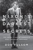 Don Fulsom Nixon's Darkest Secrets: The Inside Story of America's Most Troubled President
