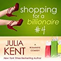 Shopping for a Billionaire 4 Audiobook by Julia Kent Narrated by Tanya Eby