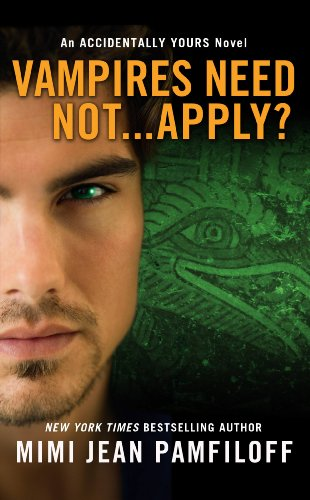Vampires Need Not...Apply?: An Accidentally Yours Novel (The Accidentally Yours Series) by Mimi Jean Pamfiloff